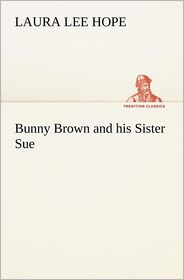 Bunny Brown and His Sister Sue - Laura Lee Hope