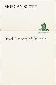 Rival Pitchers of Oakdale - Morgan Scott