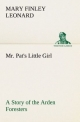 Mr. Pat's Little Girl A Story of the Arden Foresters - Mary Finley Leonard