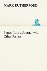 Pages from a Journal with Other Papers - Mark Rutherford