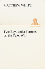 Two Boys and a Fortune, or, the Tyler Will