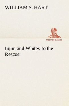 Injun and Whitey to the Rescue - Hart, William S.