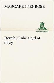 Dorothy Dale: A Girl of Today - Margaret Penrose