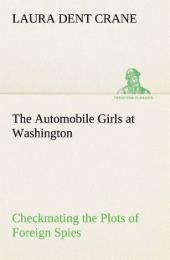 The Automobile Girls at Washington Checkmating the Plots of Foreign Spies - Crane, Laura Dent