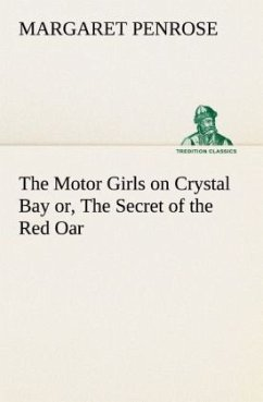The Motor Girls on Crystal Bay or, The Secret of the Red Oar - Penrose, Margaret