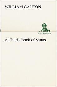 A Child's Book of Saints - William Canton