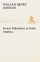 French Pathfinders in North America - William Henry Johnson