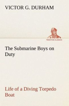 The Submarine Boys on Duty Life of a Diving Torpedo Boat - Durham, Victor G.