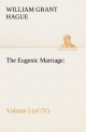 The Eugenic Marriage, Volume I. (of IV.) A Personal Guide to the New Science of Better Living and Better Babies - W. Grant (William Grant) Hague