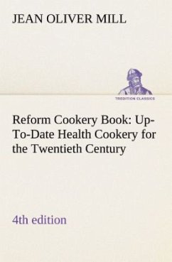 Reform Cookery Book (4th edition) Up-To-Date Health Cookery for the Twentieth Century. - Mill, Jean O.