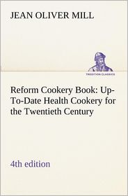Reform Cookery Book (4th Edition) Up-To-Date Health Cookery for the Twentieth Century.