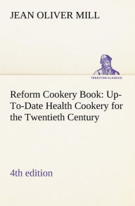 Reform Cookery Book (4th Edition) Up-To-Date Health Cookery for the Twentieth Century. - Mrs (Jean Oliver) Mill