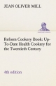 Reform Cookery Book (4th edition) Up-To-Date Health Cookery for the Twentieth Century - Mrs. (Jean Oliver) Mill