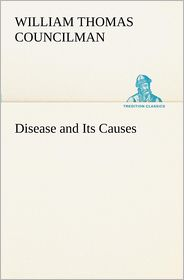 Disease and Its Causes - William Thomas Councilman