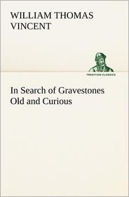 In Search of Gravestones Old and Curious - W. T. (William Thomas) Vincent