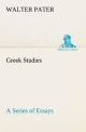 Greek Studies: a Series of Essays - Walter Pater