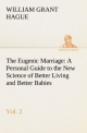 The Eugenic Marriage, Vol. 2 A Personal Guide to the New Science of Better Living and Better Babies - W. Grant (William Grant) Hague