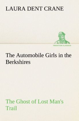 The Automobile Girls in the Berkshires The Ghost of Lost Man´s Trail als Buch von Laura Dent Crane - tredition