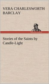 Stories of the Saints by Candle-Light - Vera C. Barclay