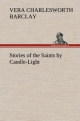 Stories of the Saints by Candle-Light - Vera C. (Vera Charlesworth) Barclay