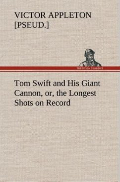 Tom Swift and His Giant Cannon, or, the Longest Shots on Record - Appleton, Victor [pseud.]