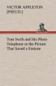 Tom Swift and His Photo Telephone or the Picture That Saved a Fortune - Victor [pseud. ] Appleton