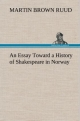 An Essay Toward a History of Shakespeare in Norway - Martin Brown Ruud