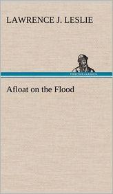Afloat on the Flood - Lawrence J. Leslie