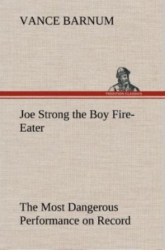 Joe Strong the Boy Fire-Eater The Most Dangerous Performance on Record - Barnum, Vance