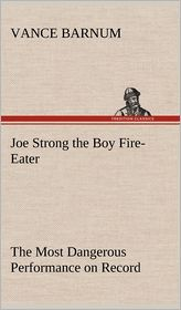 Joe Strong the Boy Fire-Eater the Most Dangerous Performance on Record - Vance Barnum