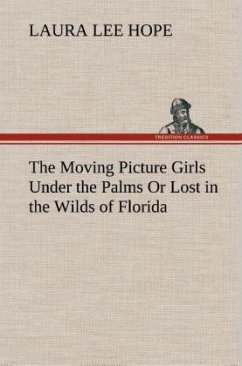 The Moving Picture Girls Under the Palms Or Lost in the Wilds of Florida