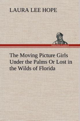 The Moving Picture Girls Under the Palms Or Lost in the Wilds of Florida als Buch von Laura Lee Hope - TREDITION CLASSICS
