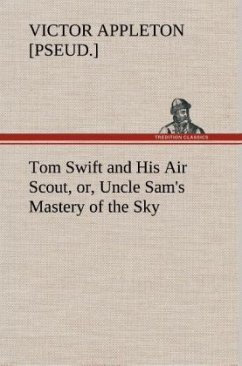 Tom Swift and His Air Scout, or, Uncle Sam's Mastery of the Sky - Appleton, Victor [pseud.]