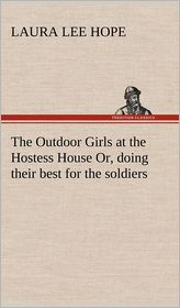 The Outdoor Girls at the Hostess House Or, Doing Their Best for the Soldiers - Laura Lee Hope