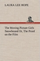 The Moving Picture Girls Snowbound Or, The Proof on the Film - Laura Lee Hope