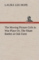 The Moving Picture Girls in War Plays Or, The Sham Battles at Oak Farm - Laura Lee Hope