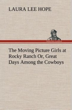 The Moving Picture Girls at Rocky Ranch Or, Great Days Among the Cowboys - Hope, Laura Lee