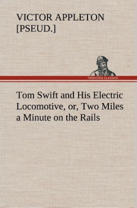 Tom Swift and His Electric Locomotive, or, Two Miles a Minute on the Rails als Buch von Victor [pseud. ] Appleton - Victor [pseud. ] Appleton