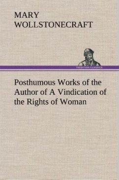 Posthumous Works of the Author of A Vindication of the Rights of Woman - Wollstonecraft, Mary