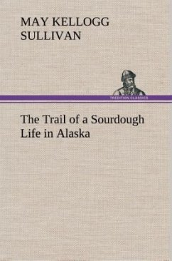 The Trail of a Sourdough Life in Alaska - Sullivan, May Kellogg