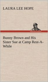 Bunny Brown and His Sister Sue at Camp Rest-A-While - Laura Lee Hope