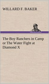 The Boy Ranchers in Camp or the Water Fight at Diamond X - Willard F. Baker