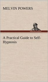 A Practical Guide to Self-Hypnosis - Melvin Powers