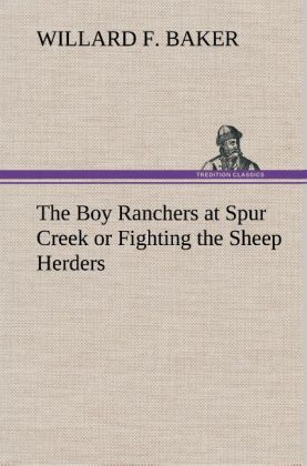 The Boy Ranchers at Spur Creek or Fighting the Sheep Herders als Buch von Willard F. Baker - TREDITION CLASSICS