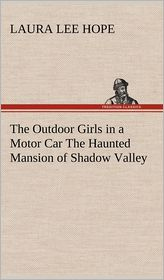 The Outdoor Girls in a Motor Car the Haunted Mansion of Shadow Valley - Laura Lee Hope