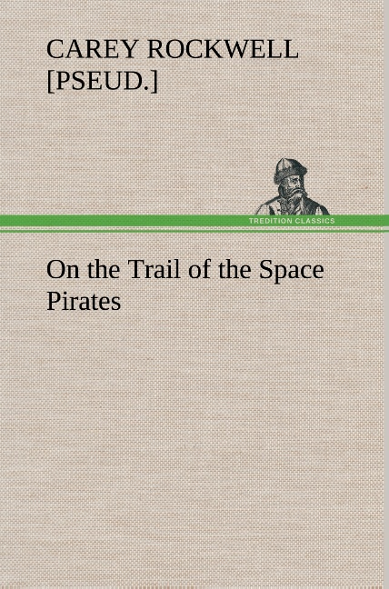 On the Trail of the Space Pirates als Buch von Carey Rockwell - TREDITION CLASSICS