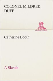 Catherine Booth - A Sketch - Colonel Mildred Duff