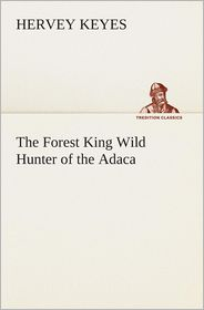 The Forest King Wild Hunter of the Adaca - Hervey Keyes