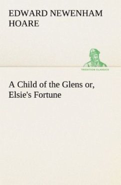 A Child of the Glens or, Elsie's Fortune - Hoare, Edward Newenham