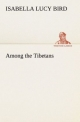 Among the Tibetans - Isabella L. (Isabella Lucy) Bird